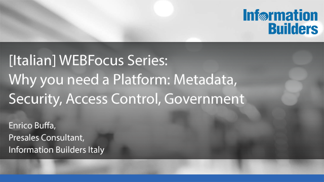 [Italian]Why you need a Platform: Metadata, Security, Access Control, Government