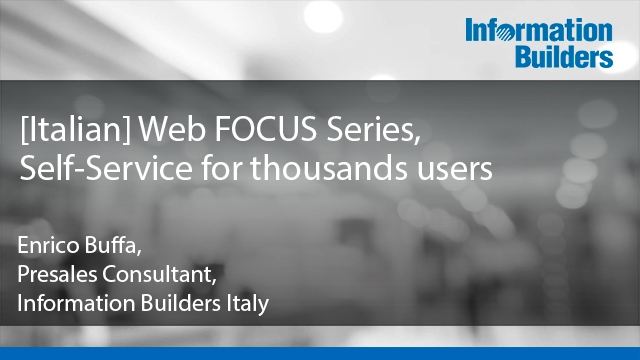 [Italian] Web FOCUS Series, Self-Service for thousands users