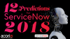 12 Predictions for ServiceNow in 2018 - The Experts Weigh In