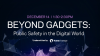 Beyond Gadgets: Public Safety in the Digital World