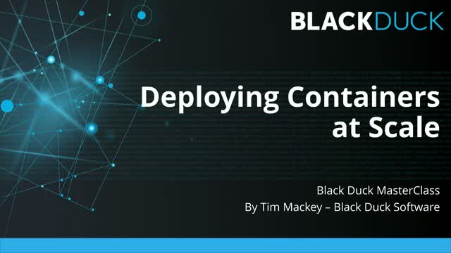 Black Duck Container Security MasterClass - Deploying Containers at Scale