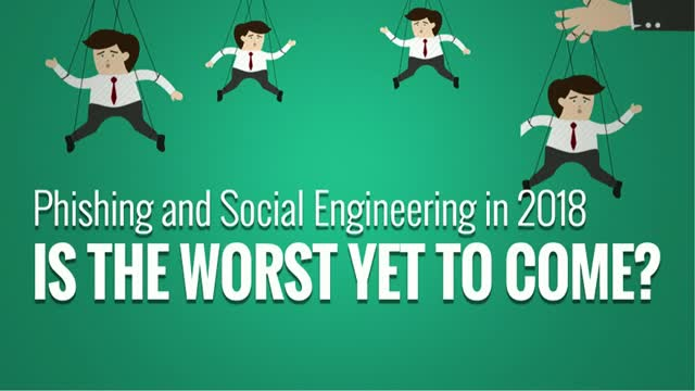 Phishing and Social Engineering in 2018: Is the Worst Yet to Come?