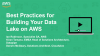 Best Practices for Building Your Data Lake on AWS