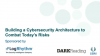 Building a Cybersecurity Architecture to Combat Today's Threats