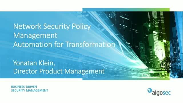 Network Security Policy Management - Automation for Transformation
