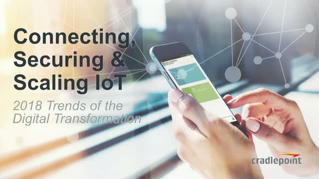 Connecting, Securing & Scaling IoT: 2018 Trends of the Digital Transformation