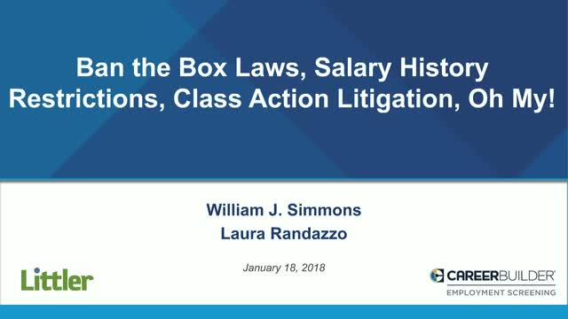 Ban the Box Laws,  Salary History Restrictions, Class Action Litigation, Oh My!