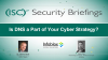 Is DNS a Part of Your Cyber Strategy?