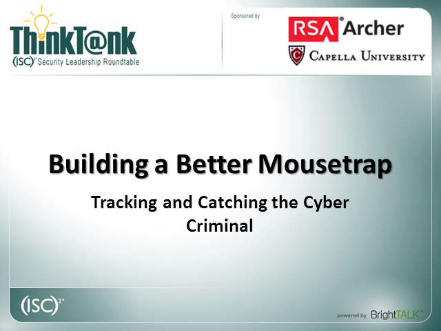 Building a Better Mousetrap – Tracking & Catching Cyber Criminals
