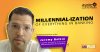 Millennialization of Everything in Banking | Millennial trends