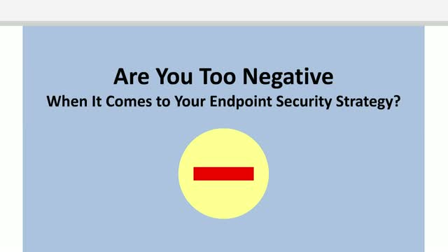 Are You Too Negative When It Comes to Your Endpoint Security Strategy?