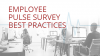 Pulse Survey Best Practices