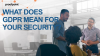 What GDPR Means for Your Security