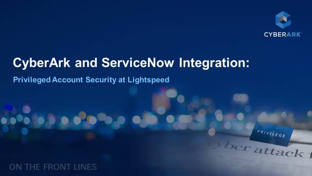 CyberArk and ServiceNow Integration: Privileged Account Security at  Lightspeed