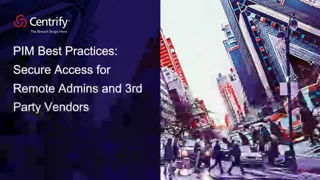 PIM Best Practices: Secure Access for Remote Admins and 3rd Party Vendors