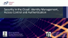 Security in the Cloud: Identity Management, Access Control and Authentication
