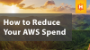 How to Reduce Your AWS Spend