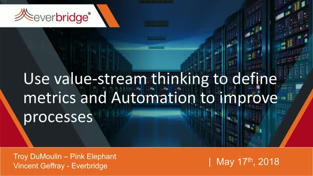 Use value-stream thinking to define metrics and Automation to improve processes.