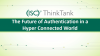 The Future of Authentication in a Hyper Connected World