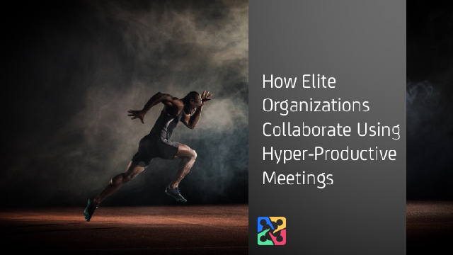 How Elite Organizations Collaborate with Hyper-Productive Meetings