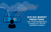 2018 SOC Market Predictions: How Threat Intelligence Is Changing Security Ops