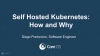 Self-Hosted Kubernetes: How and Why