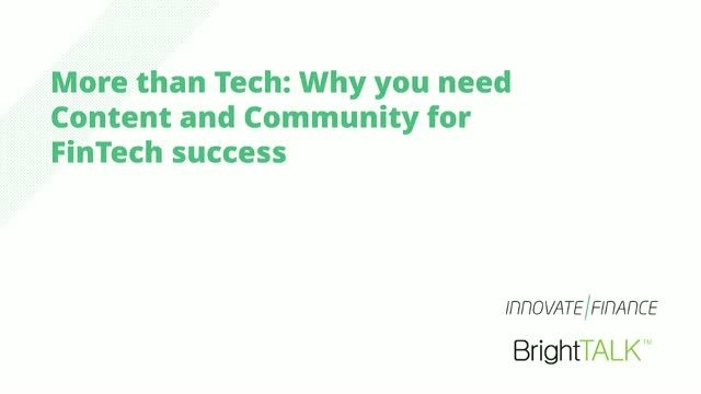 More than Tech: Why you need Content and Community for FinTech success