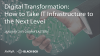Digital Transformation: How to Take IT Infrastructure to the Next Level