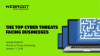 The Top Cyber Threats Facing Businesses