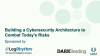Building a cyber security architecture to combat today's threats