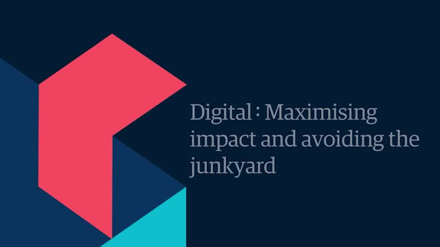 Digital: Maximizing impact and avoiding the junkyard