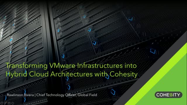 Transforming VMware Infrastructures Into Hybrid Cloud Architectures w/ Cohesity