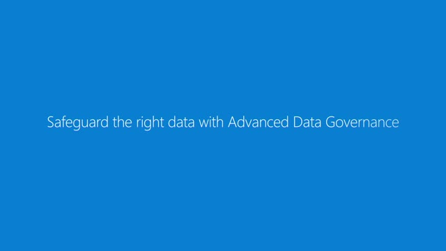 Safeguard the right data with Advanced Data Governance
