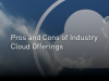 Pros and Cons of Industry Cloud Offerings