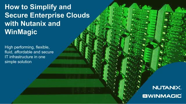 How to Simplify and Secure Enterprise Clouds with Winmagic and Nutanix