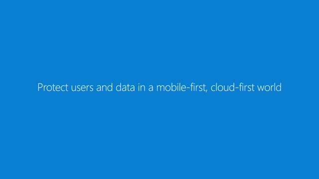 Protect users and data in a mobile-first, cloud-first world