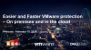 Easier and faster VMware protection – On premises and in the cloud