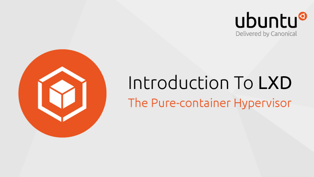 Introduction To LXD: The Pure-container Hypervisor