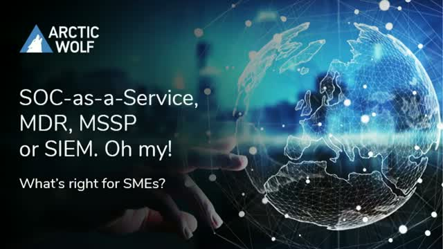 SOC-as-a-Service, MDR, MSSP or SIEM. Oh my! What's right for SMEs?