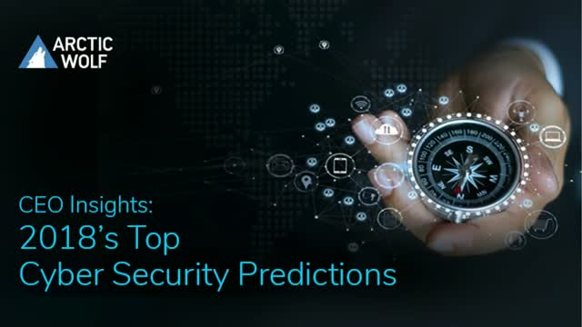 CEO Insights: 2018's Top Cyber Security Predictions