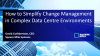 How to Simplify Change Management in Complex Data Center Environments