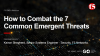 How to Combat the 7 Common Emergent Threats