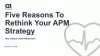 Five Reasons To Rethink Your APM Strategy