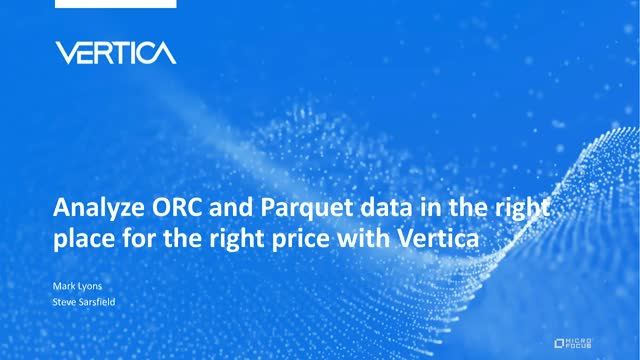 Analyze ORC and Parquet data in the right place for the right price with Vertica