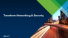 Transform Networking and  Security
