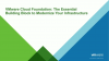VMware Cloud Foundation: An Essential Building Block to Modernize Infrastructure