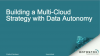 Building a Multi-Cloud Strategy with Data Autonomy