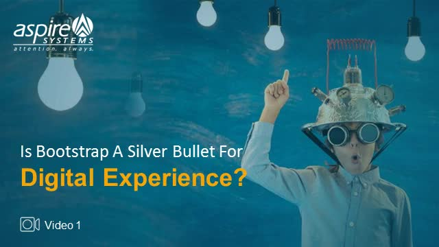 Is Bootstrap a Silver Bullet for Digital Experience? – Part 1
