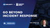 Go Beyond Incident Response: The Benefits of Full-Lifecycle Incident Management