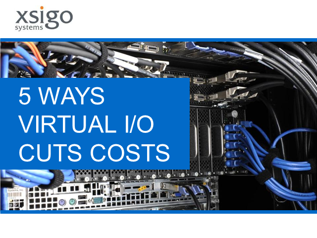 5 Ways Virtual I/O Cuts Costs... with Use Cases to Prove It!